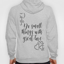 Do Small Things With Great Love Quote, Printable Quote, Love Print Hoody