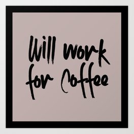 will work for coffee Art Print