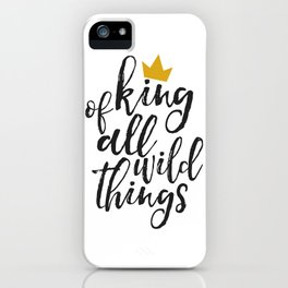 NURSERY WALL ART, King Of All Wild Things,Quote Prints,Typography Poster,Children Quote,Nursery Deco iPhone Case
