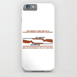 Zombie Tee The Hardest Part About Zombie Apocalypse Will Be Pretending I'm Not Excited T-shirt iPhone Case