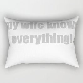 I Don't Need Google My Wife Knows Everything Funny Rectangular Pillow