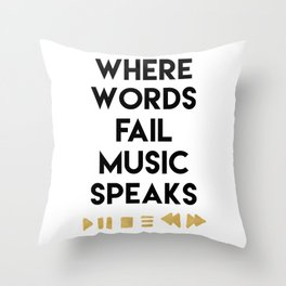 WHERE WORDS FAIL MUSIC SPEAKS - music quote Throw Pillow