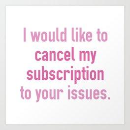 Cancel My Subscription Art Print