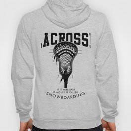 Lacrosse: if it were easy, it would be called snowboarding Hoody