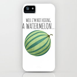 Well I'm Not Hiding A Watermelon... iPhone Case