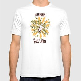more hands for more coffee T-shirt