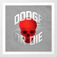 Dodge or Die Art Print