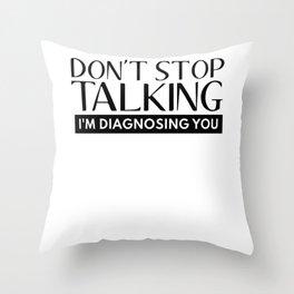 Don't Stop Talking I'm Diagnosing You Sarcastic Saying Throw Pillow