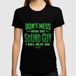 Audio Engineer Don't Mess With The Sound Guy I Mute You Gift T-shirt