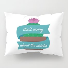 Don't Worry About The Pricks Pillow Sham