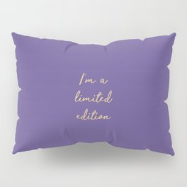 I'm a limited edition word on violet Pillow Sham