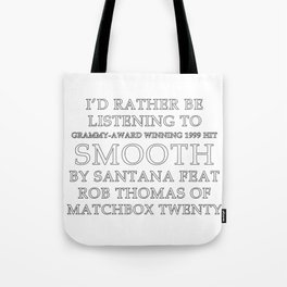THE ORIGINAL Rather be listening to Smooth Tote Bag