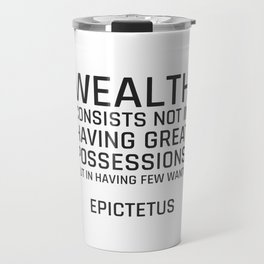 Stoic Quotes - Wealth consists not in having great possessions, but in having few wants. - Epictetus Travel Mug