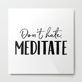 Don't Hate Meditate Metal Print