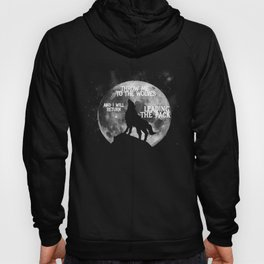 Throw me to the Wolves and i will return Leading the Pack Hoody