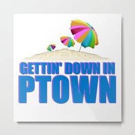 GETTIN' DOWN IN PTOWN Metal Print