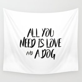 All you need is love and a dog quote Wall Tapestry