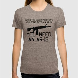 You Need an AR-15 T-shirt