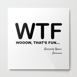 WTF WOOOW That's Fun Humorous, Sarcastic Quotes and Sayings Text Acronyms Metal Print