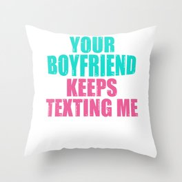 Funny Colorful Your Boyfriend Keeps Texting Me Design Throw Pillow