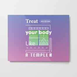 Treat your body like a temple Metal Print