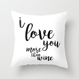 I love you more than wine Throw Pillow