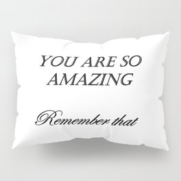 you are so amazzing ( https://society6.com/vickonskey/collection ) Pillow Sham