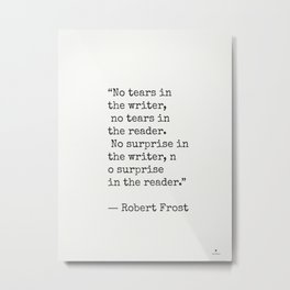 No tears in the writer, no tears in the reader...Robert Frost Metal Print
