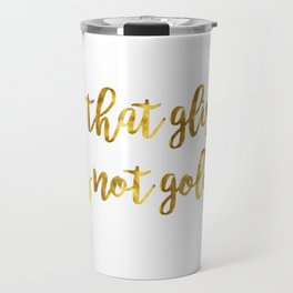 All that glisters 03 Travel Mug
