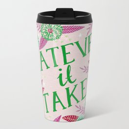 Whatever it Takes - Pink Metal Travel Mug