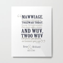 Rene and Brittany Custom Mawwiage Princess Bride Quote Marriage Wedding Metal Print