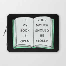 If My Book Is Open, Your Mouth Should Be Closed III Laptop Sleeve