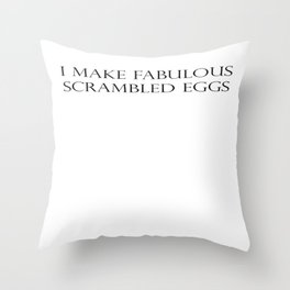 I Make Fabulous Scrambled Eggs Throw Pillow