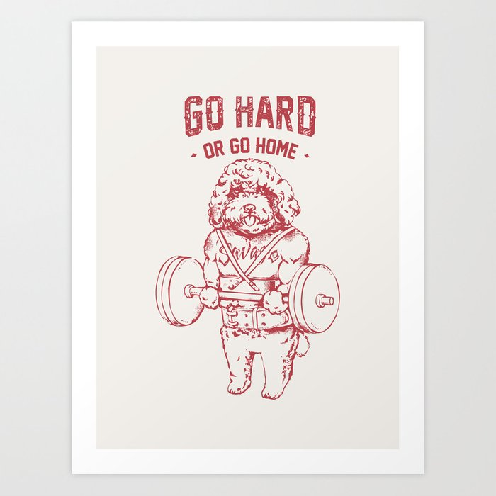 Go Hard or Go Home Poodle Art Print