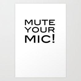 Mute Your Mic! Art Print