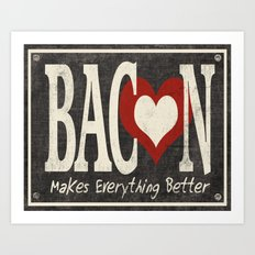 Bacon Makes Everything Better Art Print