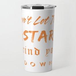 Don't let the bastards grind you down. Travel Mug