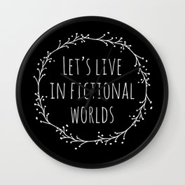 Let's Live in Fictional Worlds - Inverted Wall Clock