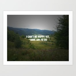 I Can't Be Happy Yet Art Print