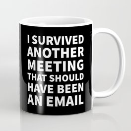 I Survived Another Meeting That Should Have Been an Email (Black) Coffee Mug