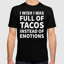 I Wish I Was Full of Tacos Instead of Emotions (Black & White) T-shirt