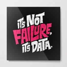 It's Not Failure, It's Data Metal Print