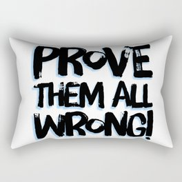 Prove Them All Wrong Rectangular Pillow