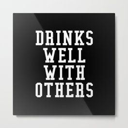 Drinks Well With Others (Black & White) Metal Print