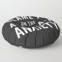Blame It On Anxiety Funny Quote Floor Pillow