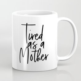 Tired as a Mother Digital File Coffee Mug