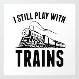 I Still Play With Trains Art Print