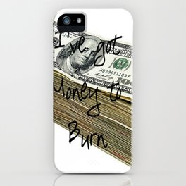 Money To Burn ( Law of Attraction Affirmation) iPhone Case