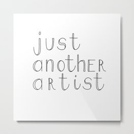 Just another artist Metal Print