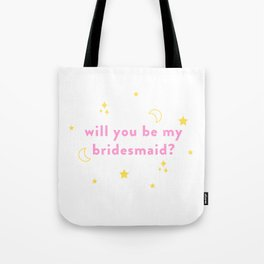 Will You Be My Bridesmaid? Tote Bag